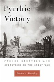 Pyrrhic Victory : French Strategy and Operations in the Great War - Doughty, Robert Allan