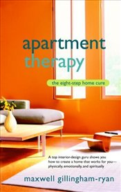 Apartment Therapy : Eight Step Home Cure  - Gillingham-Ryan, Maxwell