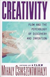 Creativity : Flow and the Psychology of Discovery and Invention - Csikszentmihalyi, Mihaly