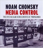Media Control : Spectacular Achievements of Propaganda - Chomsky, Noam