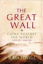 Great Wall : China Against the World, 1000 BC-2000 AD - Lovell, Julia