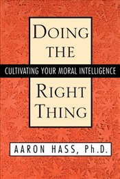 Doing the Right Thing : Cultivating Your Moral Intelligence  - Hass, Aaron