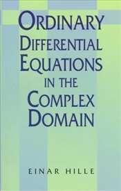 Ordinary Differential Equations in the Complex Domain  - Hille, Einar