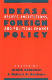 Ideas and Foreign Policy : Beliefs, Institutions, and Political Change - Goldstein, Judith