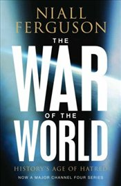 War of the World : Historys Age of Hatred - Ferguson, Niall