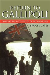 Return to Gallipoli : Walking the Battlefields of the Great War  - Scates, Bruce