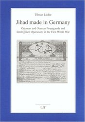 Jihad Made in Germany : Ottoman and German Propaganda and Intelligence Operations  - Ludke, Tilman