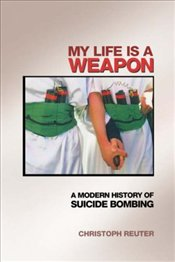 My Life Is a Weapon : Modern History of Suicide Bombing - Reuter, Christoph