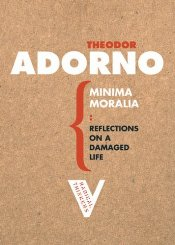 Minima Moralia : Reflections on a Damaged Life - Adorno, Theodor W.