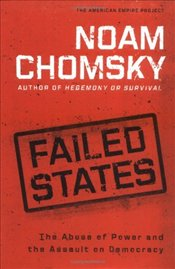 Failed States : Abuse of Power and the Assault on Democracy - Chomsky, Noam