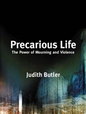 Precarious Life : Power of Mourning and Violence - Butler, Judith