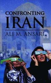 Confronting Iran : Failure of American Foreign Policy and the Roots of Mistrust - Ansari, Ali M.