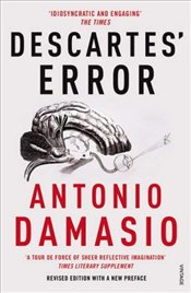 Descartes Error : Emotion, Reason and the Human Brain - Damasio, Antonio R.