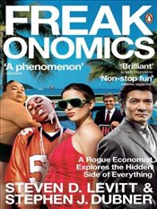 Freakonomics : Rogue Economist Explores the Hidden Side of Everything - Levitt, Steven D.