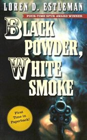 Black Powder, White Smoke - Estleman, Loren D.