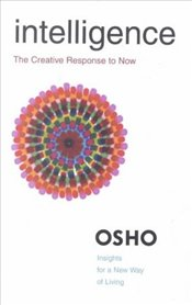 Intelligence : Creative Response to Now - Osho