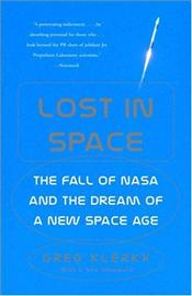 Lost in Space : Fall of NASA and the Dream of a New Space Age - Klerkx, Greg