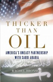 Thicker Than Oil : Americas Uneasy Partnership with Saudi Arabia - Bronson, Rachael