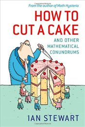 How to Cut a Cake and Other Mathematical Conundrums - Stewart, Ian