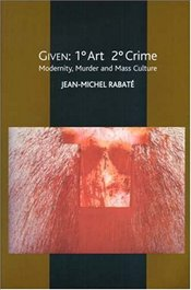 Given : 1 Degree Art, 2 Degrees Crime : Modernity, Murder and Mass Culture - Rabate, Jean-Michel