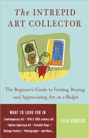 Intrepid Art Collector : Beginners Guide to Finding, Buying, and Appreciating Art on a Budget  - Hunter, Lisa