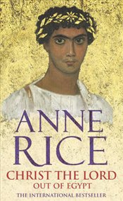 Christ the Lord : Out of Egypt - Rice, Anne