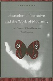 Postcolonial Narrative and the Work of Mourning - Durrant, Sam