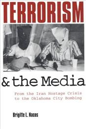 Terrorism and the Media : From the Iran Hostage Crisis to the Oklahoma City Bombing - Nacos, Brigitte L.