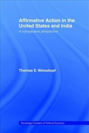 Affirmative Action in the United States and India : Comparative Perspective - Weisskopf, Thomas E.