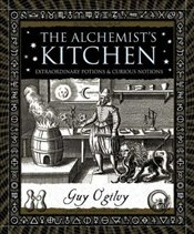 Alchemists Kitchen : Extraordinary Potions & Curious Notions  - Ogilvy, Guy