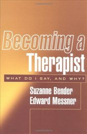 Becoming a Therapist : What Do I Say and Why? - Bender, Suzanne