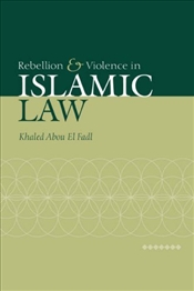 Rebellion and Violence in Islamic Law  - El Fadl, Khaled Abou