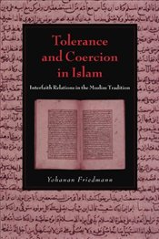 Tolerance and Coercion in Islam : Interfaith Relations in the Muslim Tradition - Friedmann, Yohanan