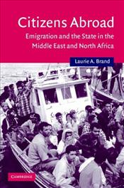 Citizens Abroad : Emigration and the State in the Middle East and North Africa - Brand, Laurie