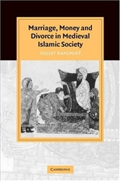 Marriage, Money and Divorce in Medieval Islamic Society - Rapoport, Yossef