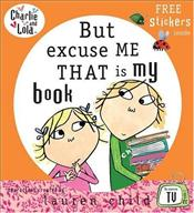 Charlie and Lola : But Excuse Me That Is My Book - Child, Lauren