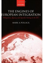 Engines of European Integration : Delegation, Agency and Agenda Setting in the EU - Pollack, Mark