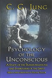 Psychology of the Unconscious : A Study of the Transformations and Symbolisms of the Libido - Jung, Carl Gustav