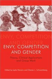 Envy, Competition and Gender : Theory, Clinical Applications and Group Work - Navaro, Leyla