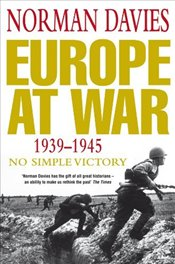 Europe at War 1939-1945 : No Simple Victory - Davies, Norman