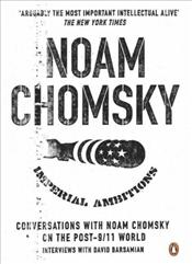 Imperial Ambitions : Conversations with Noam Chomsky on the Post 9/11 World - Chomsky, Noam