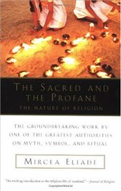 Sacred and the Profane : The Nature of Religion - Eliade, Mircea