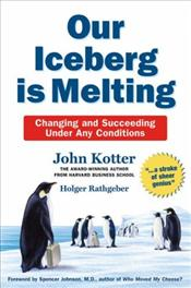 Our Iceberg is Melting : Changing and Succeeding Under Any Conditions - Kotter, John P.