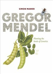 Gregor Mendel : Planting the Seeds of Genetics - Mawer, Simon