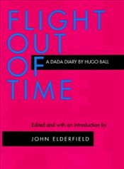 Flight Out of Time : A Dada Diary - Ball, Hugo