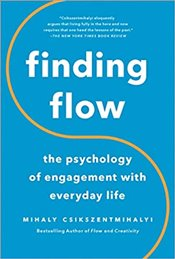 Finding Flow : Psychology Of Engagement With Everyday Life - Csikszentmihalyi, Mihaly