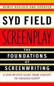 Screenplay : Foundations of Screenwriting - Field, Syd