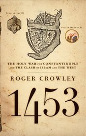 1453 : Holy War for Constantinople and the Clash of Islam and the West - Crowley, Roger
