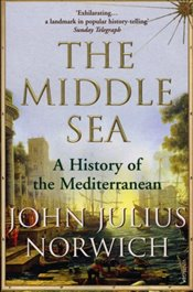 Middle Sea : History of the Mediterranean - Norwich, John Julius