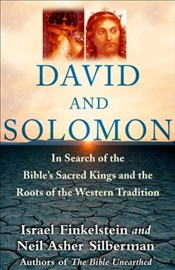 David and Solomon : In Search of the Bibles Sacred Kings and the Roots of the Western Tradition - Finkelstein, Israel